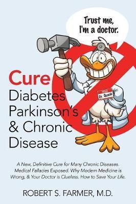 Cure Diabetes Parkinson's & Chronic Disease by Robert S Farmer