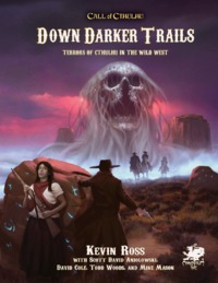 Call of Cthulhu: Down Darker Trails by Kevin Ross