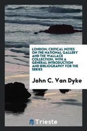 London; Critical Notes on the National Gallery and the Wallace Collection, with a General Introduction and Bibliography for the Series by John C.Van Dyke image