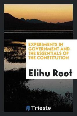 Experiments in Government and the Essentials of the Constitution by Elihu Root image