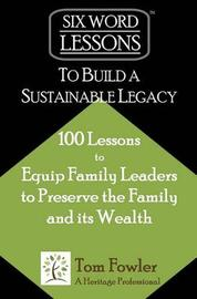 Six-Word Lessons to Build a Sustainable Legacy by Tom Fowler