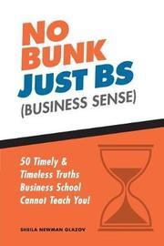 No Bunk, Just Bs (Business Sense) by Sheila Newman Glazov