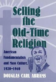 Selling the Old-time Religion by Douglas Abrams