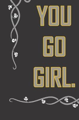 You Go Girl by Jh Notebooks image