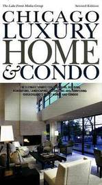 Chicago Luxury Home and Condo: The Ultimate Source for Designing, Building, Remodeling, Landscaping, Decorating and Furnishing Chicagoland's Finest Homes and Condos by Paul Alexander Casper image