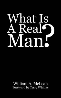 What Is A Real Man? by William A. McLean image