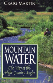 Mountain Water: The Way of the High-Country Angler by Craig Martin image