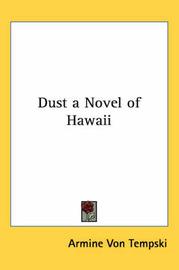 Dust a Novel of Hawaii by Armine Von Tempski image