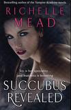 Succubus Revealed (Georgina Kincaid #6) by Richelle Mead