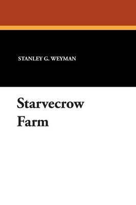 Starvecrow Farm by Stanley G. Weyman