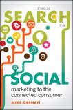 From Search to Social: Marketing to the Connected Consumer by Mike Grehan