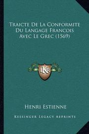 Traicte de La Conformite Du Langage Francois Avec Le Grec (1569) by Henri Estienne