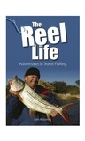 The Reel Life: Adventures in Travel Fishing by Sam Mossman