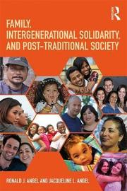 Family, Intergenerational Solidarity, and Post-Traditional Society by Ronald J. Angel