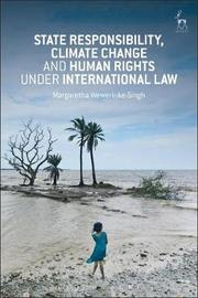 State Responsibility, Climate Change and Human Rights under International Law by Margaretha Wewerinke-Singh