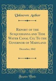 Report of the Susquehanna and Tide Water Canal Co; To the Governor of Maryland by Unknown Author image