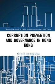 Corruption Prevention and Governance in Hong Kong by Ian Scott