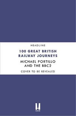 Greatest British Railway Journeys by Freemantle (Michael Portillo)