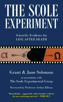 The Scole Experiment: Scientific Evidence for Life After Death by Grant Solomon