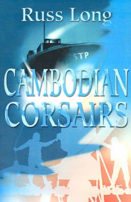 Cambodian Corsairs by Russ Long