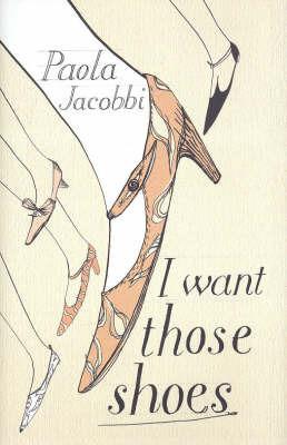 I Want Those Shoes by Paola Jacobbi