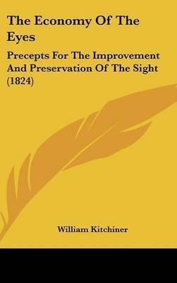 The Economy of the Eyes: Precepts for the Improvement and Preservation of the Sight (1824) by William Kitchiner