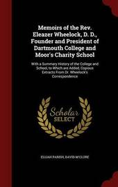 Memoirs of the REV. Eleazer Wheelock, D. D., Founder and President of Dartmouth College and Moor's Charity School by Elijah Parish