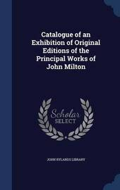 Catalogue of an Exhibition of Original Editions of the Principal Works of John Milton by John Rylands Library