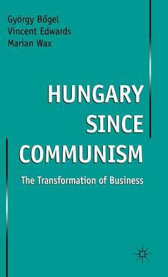 Hungary since Communism by Gyorgy Bogel