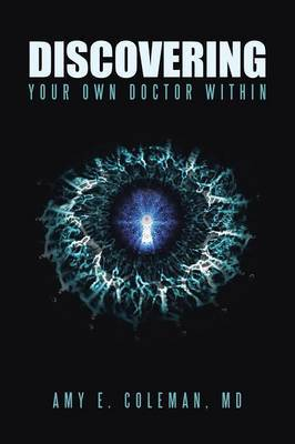 Discovering Your Own Doctor Within by Amy E Coleman