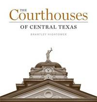 The Courthouses of Central Texas by Brantley Hightower