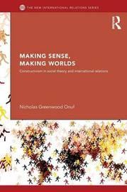 Making Sense, Making Worlds by Nicholas Onuf