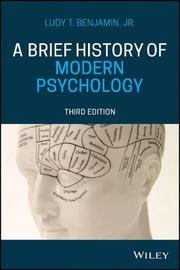 A Brief History of Modern Psychology by Ludy T. Benjamin