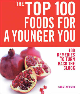 Top 100 Foods For a Younger You: 100 Remedies To Turn Back the Clock by Sarah Merson image