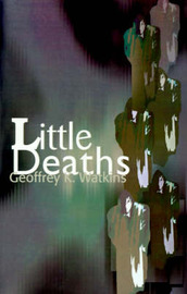 Little Deaths by Geoffrey K. Watkins