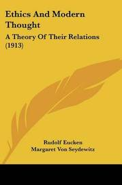 Ethics and Modern Thought: A Theory of Their Relations (1913) by Rudolf Eucken