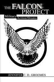 The Falcon Project: Military Action/Drama by Jennifer C. D. Groomes image