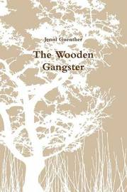 The Wooden Gangster by Jenni Guenther