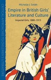 Empire in British Girls' Literature and Culture by Michelle J. Smith
