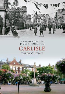 Carlisle Through Time by Charlie Emett