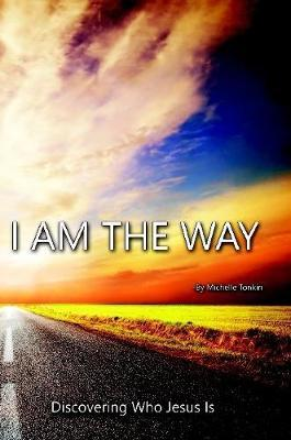 I am the Way, Discovering Who Jesus is by Michelle Tonkin image