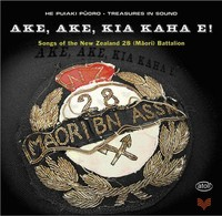 AKE, AKE, KIA KAHA E! - Songs Of The New Zealand 28 (Maori) Battalion by Various Artists
