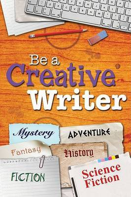 Be a Creative Writer by Tish Farrell