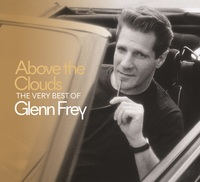 Above The Clouds: The Very Best of Glenn Frey by Glenn Frey