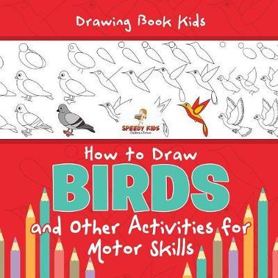 Drawing Book Kids. How to Draw Birds and Other Activities for Motor ...