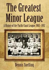 The Greatest Minor League by Dennis Snelling