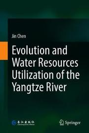 Evolution and Water Resources Utilization of the Yangtze River by Jin Chen