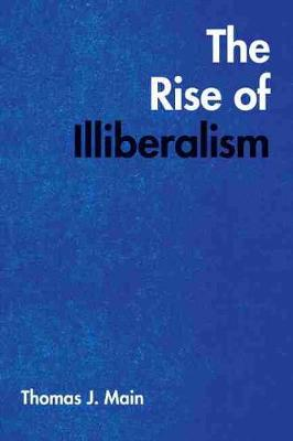 The Rise of Illiberalism by Thomas J Main