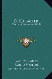 El Caracter: Version Espanola (1895) by Samuel Smiles