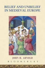 Belief and Unbelief in Medieval Europe by John H Arnold